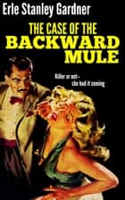 The Case of the Backward Mule ebook by Erle Stanley Gardner