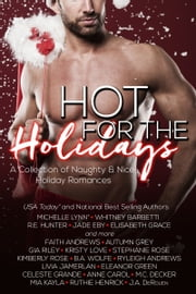 Hot For The Holidays - A Collection Of Naughty & Nice Holiday Romances ebook by Elisabeth Grace,Michelle Lynn,Whitney Barbetti