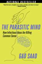 The Parasitic Mind - How Infectious Ideas Are Killing Common Sense ebook by Gad Saad