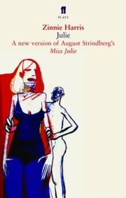 Julie - A version of Miss Julie ebook by Zinnie Harris, August Strindberg