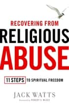 Recovering from Religious Abuse ebook by Jack Watts,Robert S. McGee