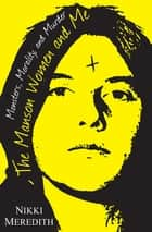 The Manson Women and Me - Monsters, Morality, and Murder ebook by