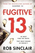 Fugitive 13 - The explosive thriller that will have you gripped ebook by Rob Sinclair