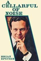 A Cellarful of Noise ebook by Brian Epstein