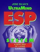 Jose Silva's UltraMind ESP System ebook by Ed Bernd Jr.