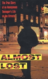 Almost Lost - The True Story of an Anonymous Teenager's Life on the Streets ebook by Beatrice Sparks