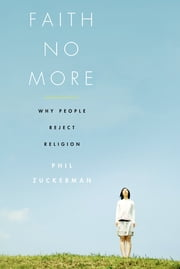 Faith No More - Why People Reject Religion ebook by Phil Zuckerman