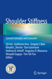 Shoulder Stiffness - Current Concepts and Concerns ebook by Eiji Itoi,Guillermo Arce,Dan Guttmann,Andreas B. Imhoff,Hiroyuki Sugaya,Yon-Sik Yoo,Gregory I. Bain,Ronald L. Diercks,Augustus D. Mazzocca