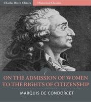 On the Admission of Women to the Rights of Citizenship (Illustrated Edition) ebook by Marquis de Condorcet