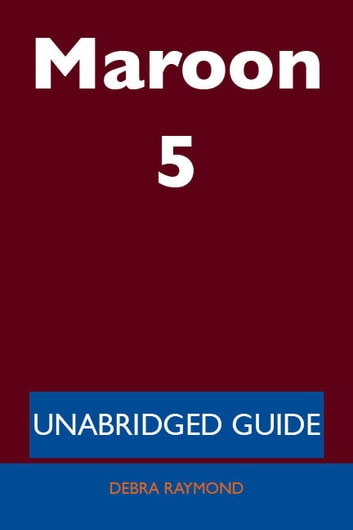 Maroon 5 - Unabridged Guide ebook by Debra Raymond