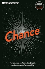 Chance: The science and secrets of luck, randomness and probability ebook by Michael Brooks,New Scientist