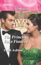 The Prince's Fake Fiancée ebook by Leah Ashton