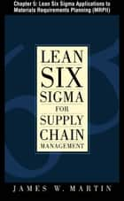 Lean Six Sigma for Supply Chain Management, Chapter 5 - Lean Six Sigma Applications to Materials Requirements Planning (MRPII) ebook by James Martin