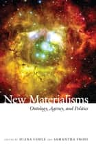 New Materialisms ebook by Jane Bennett,Pheng Cheah,Melissa A. Orlie,Elizabeth Grosz,Diana Coole,Samantha Frost