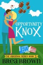 Opportunity Knox - The Underdog Series, #3 ebook by Brea Brown