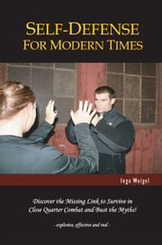 Self-Defense For Modern Times ebook by Ingo Weigel