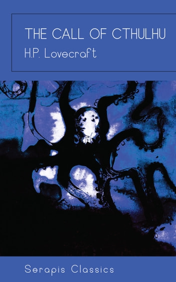 The Call of Cthulhu (Serapis Classics) eBook by H. P. Lovecraft