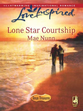Lone Star Courtship (Mills & Boon Love Inspired) (Texas Treasures, Book 4) eBook by Mae Nunn