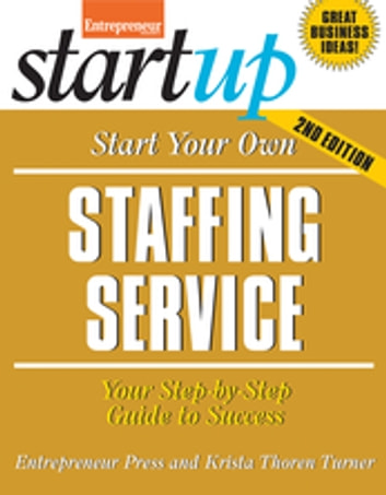 Start Your Own Staffing Service - Your Step-By-Step Guide to Success ebook by Entrepreneur magazine,Krista Turner
