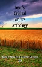 Iowa's Original Writers Anthology ebook by Matthew Davenport, Sue Raymond, Steve Havemann,...