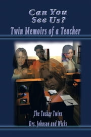 Can You See Us? - Twin Memoirs of a Teacher ebook by Tucker Twins