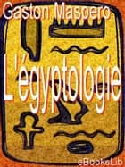 L'égyptologie ebook by Gaston Maspero