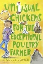 Unusual Chickens for the Exceptional Poultry Farmer ebook by Katie Kath, Kelly Jones