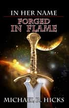 Forged In Flame (In Her Name, Book 8) ebook by Michael R. Hicks