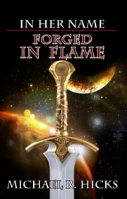Forged In Flame (In Her Name: The First Empress, Book 2) ebook by Michael R. Hicks