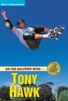 On the Halfpipe with...Tony Hawk ebook by Matt Christopher