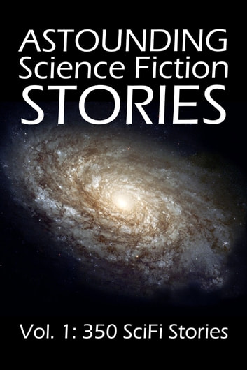 Astounding Science Fiction Stories: An Anthology of 350 Scifi Stories ebook by Various