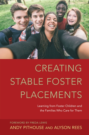 Creating Stable Foster Placements - Learning from Foster Children and the Families Who Care For Them ebook by Alyson Rees,Andrew Pithouse