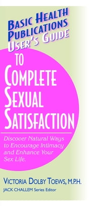User's Guide to Complete Sexual Satisfaction ebook by Victoria Dolby Toews M.P.H.