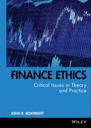 Finance Ethics - Critical Issues in Theory and Practice ebook by John R. Boatright
