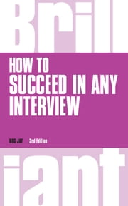 How to Succeed in any Interview, revised 3rd edn ebook by Ros Jay
