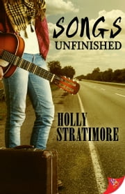 Songs Unfinished ebook by Holly Stratimore