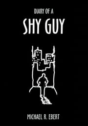 Diary Of A Shy Guy ebook by Michael R. Ebert