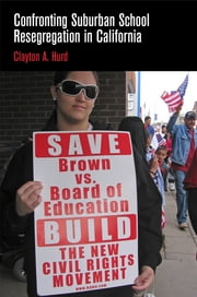 Confronting Suburban School Resegregation in California ebook by Clayton A. Hurd