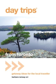 Day Trips® from Toronto - Getaway Ideas for the Local Traveller ebook by Barbara Orr
