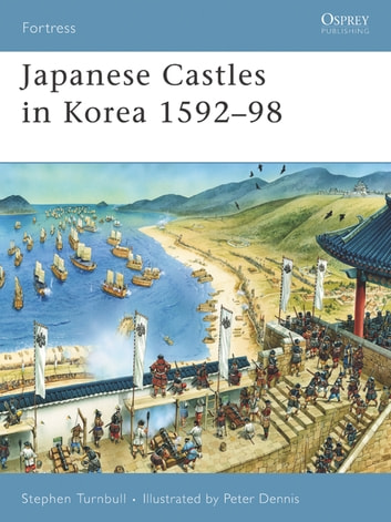 Japanese Castles in Korea 1592–98 ebook by Dr Stephen Turnbull