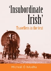 """Insubordinate Irish"": Travellers in the Text ebook by Micheal O hAodha,Micheal O hAodha"
