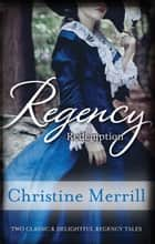 Regency Redemption/The Inconvenient Duchess/An Unladylike Offer ebook by Christine Merrill