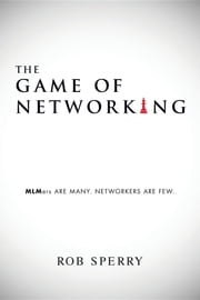 The Game of Networking - MLMers ARE MANY. NETWORKERS ARE FEW. ebook by Rob Sperry