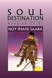 Soul Destination - Warrior On Ra ebook by Noy Imani Saara