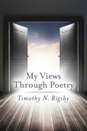 My Views Through Poetry ebook by Timothy N. Rigsby