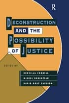 Deconstruction and the Possibility of Justice ebook by Drucilla Cornell, Michel Rosenfeld, David Gray Carlson