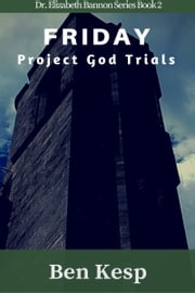 Friday: Project God Trials ebook by Ben Kesp