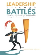 Leadership through Battles: Learning Leadership and Management through the Greatest Battles in History ebook by Mohammad Nozari
