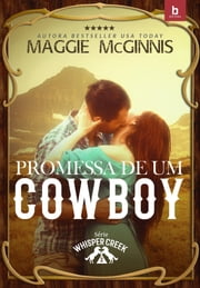 Promessa de um Cowboy - Whisper Creek 2 eBook by Maggie McGinnis