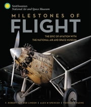 Milestones of Flight - The Epic of Aviation with the National Air and Space Museum ebook by Robert Van Der Linden